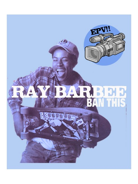 EPIC VIDEO PART: RAY BARBEE - BAN THIS