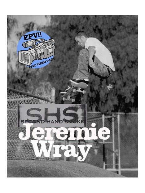 EPIC VIDEO PART: JEREMY WRAY SHS PLAN B