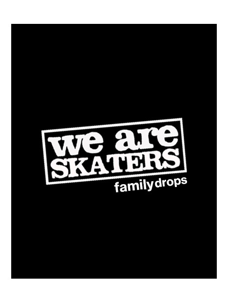 WE ARE SKATERS FAMILY DROPS